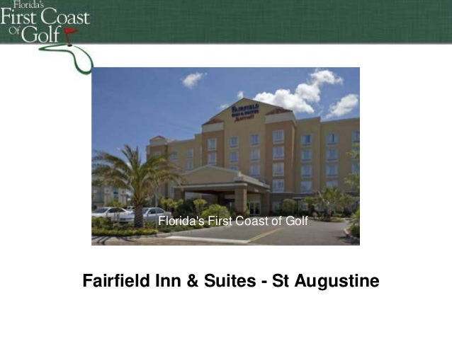 Florida's First Coast of Golf Florida's First Coast of Golf Florida's First Coast of Golf  Fairfield Inn & Suites - St Aug...