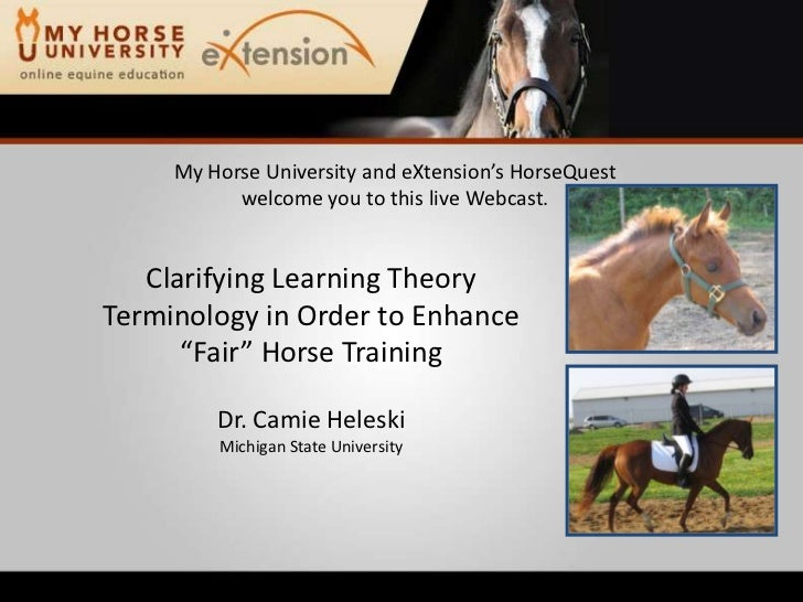 My Horse University and eXtension's HorseQuest welcome you to this live Webcast.<br />Clarifying Learning Theory Terminolo...