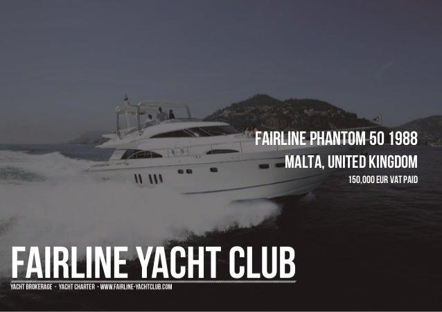 FAIRLINE Phantom 50 1988 Malta, United Kingdom 150,000 EUR Vat Paid