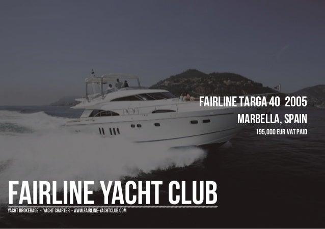 FAIRLINE Targa 40 2005 Marbella, Spain 195,000 EUR Vat Paid