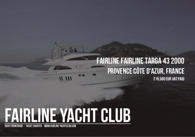 FAIRLINE FAIRLINE TARGA 43 2000 Provence Côte d'Azur, France 219,000 EUR Vat Paid