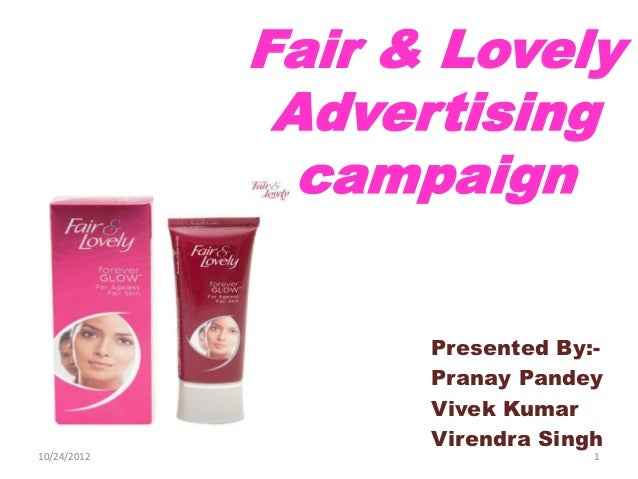 Fair & Lovely              Advertising               campaign                   Presented By:-                   Pranay Pa...