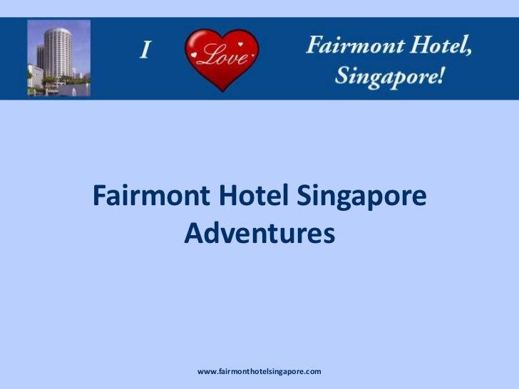 Fairmont Hotel Singapore      Adventures       www.fairmonthotelsingapore.com