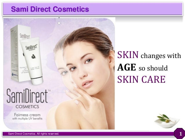 Sami Direct Cosmetics Sami Direct Cosmetics. All rights reserved. 1 SKIN changes with AGE so should SKIN CARE