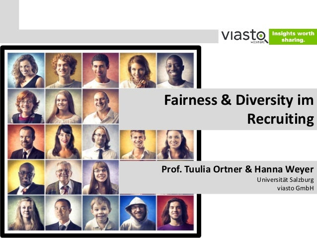 Fairness & Diversity im Recruiting Prof. Tuulia Ortner & Hanna Weyer Universität Salzburg viasto GmbH
