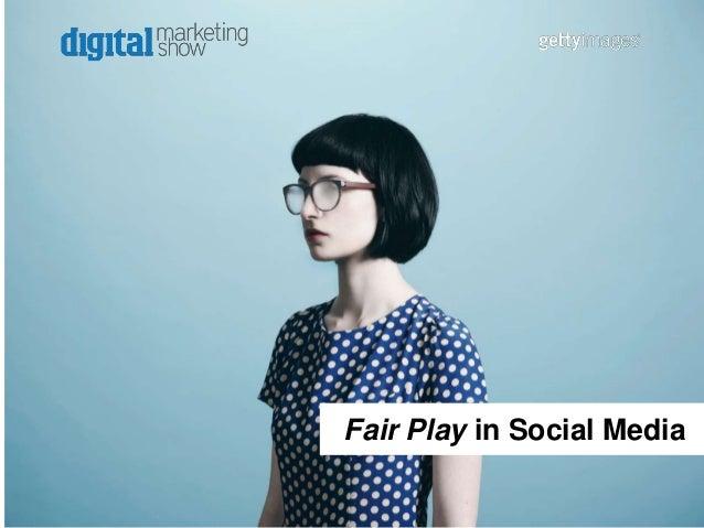 Fair play in social media, NEW VERSION from the Digital Marketing Show, Nov 26 2013