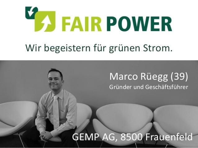 Wir begeistern für grünen Strom.  Marco Rüegg (39) Gründer und Geschäftsführer  GEMP AG, 8500 Frauenfeld
