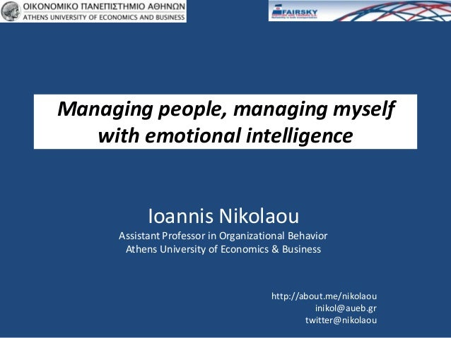 Managing people, managing myself   with emotional intelligence           Ioannis Nikolaou     Assistant Professor in Organ...