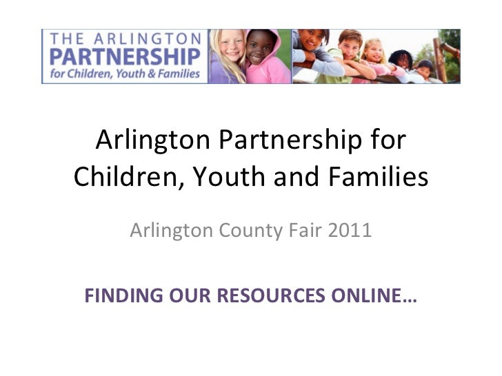Arlington Partnership for Children, Youth and Families Arlington County Fair 2011 FINDING OUR RESOURCES ONLINE…