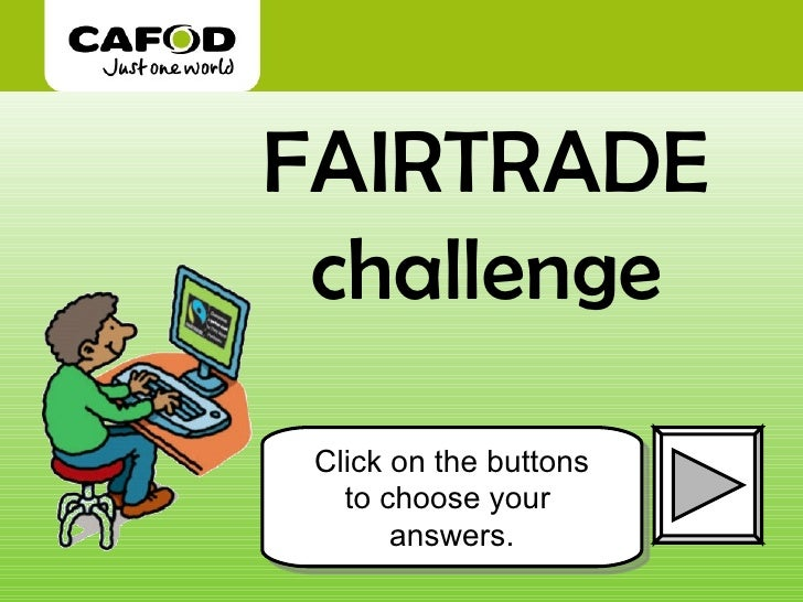 FAIRTRADE challenge Click on the buttons to choose your  answers.