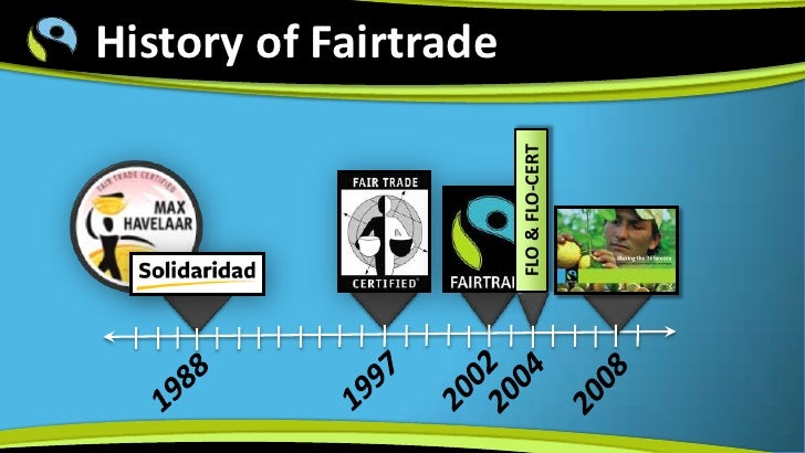the history of fair trade A brief history of fair trade though the term 'fairtrade' has come into regular use more recently the practise of fair trade has been going on since we first set foot on this earth where good men and women passed on fair judgements, rewarded their workers in relation to the livingcosts of the day and treated them with dignity, fair trade.