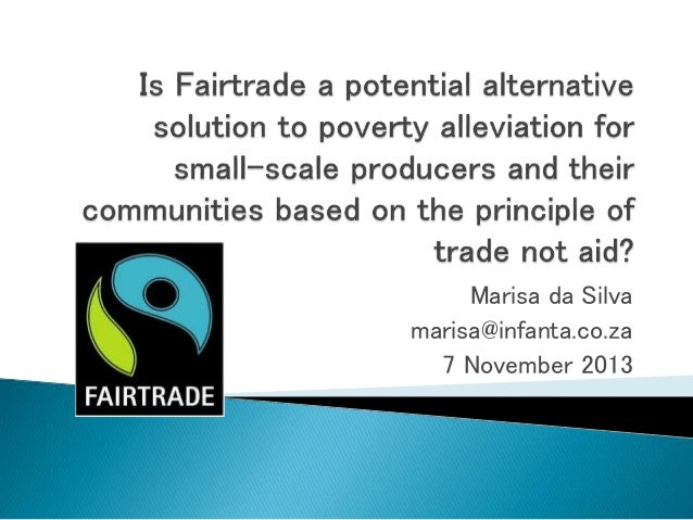 Is Fairtrade a potential alternative solution to poverty alleviation for small-scale producers and their communities based on the principle of trade not aid?
