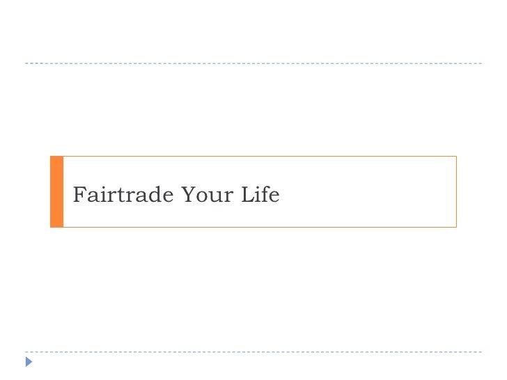 Fairtrade your life