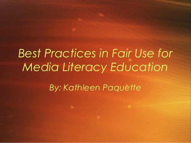 Best Practices in Fair Use for Media Literacy Education      By: Kathleen Paquette