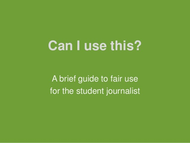 Can I use this? A brief guide to fair usefor the student journalist