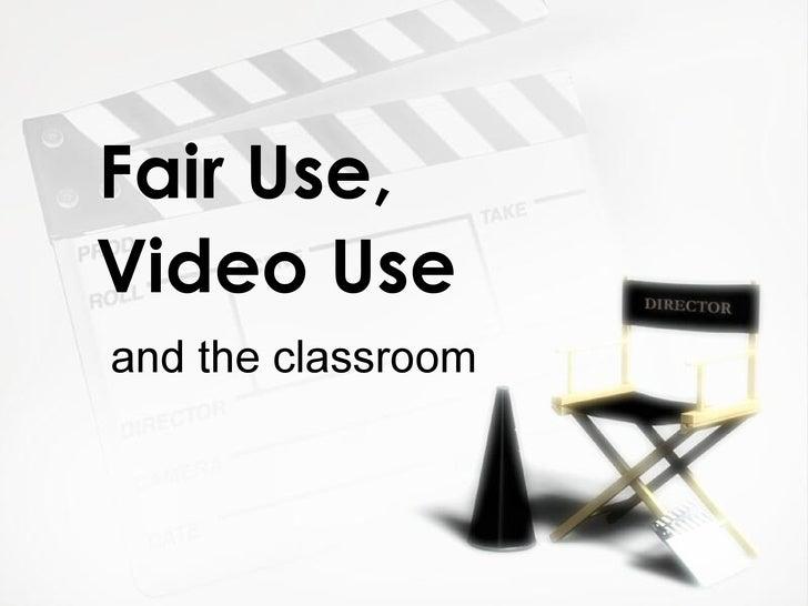 Fair Use, <ul><li>and the classroom </li></ul>Video Use