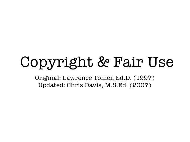 Copyright & Fair Use Original: Lawrence Tomei, Ed.D. (1997)  Updated: Chris Davis, M.S.Ed. (2007)