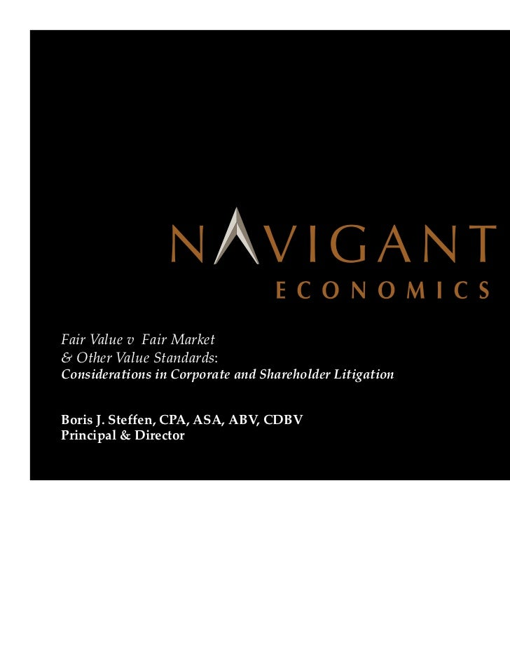 Fair Value v Fair Market   & Other Value Standards:   Considerations in Corporate and Shareholder Litigation   Boris J. St...