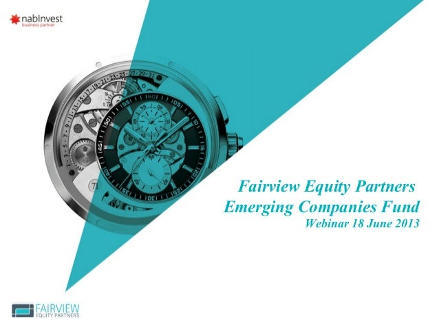 Fairview Equity Partners Emerging Companies Fund Webinar 18 June 2013