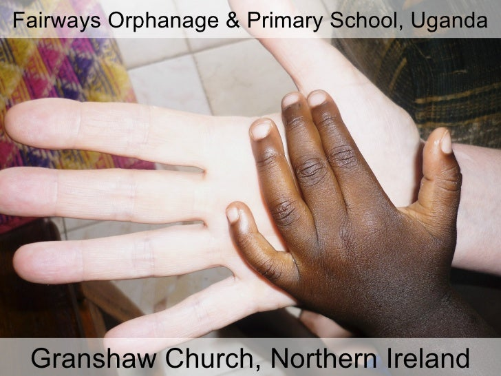 Fairways Orphanage & Primary School, Uganda Granshaw Church, Northern Ireland