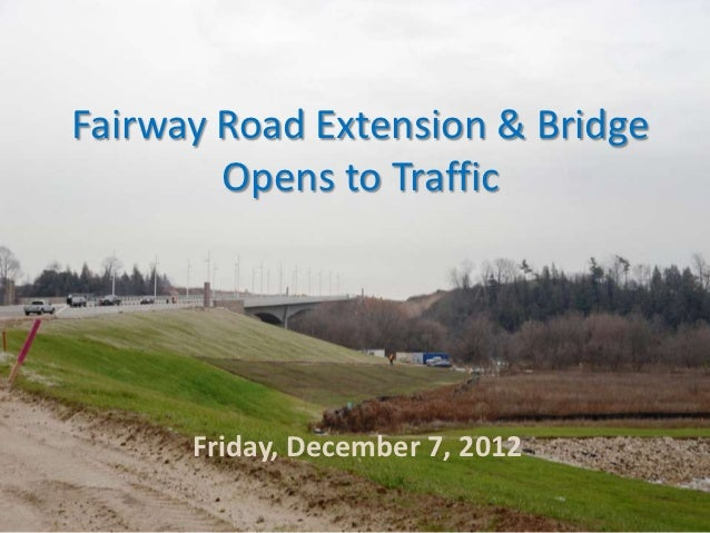 Fairway Road Extension & Bridge        Opens to Traffic      Friday, December 7, 2012