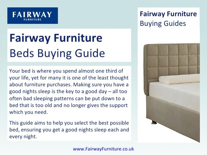 Fairway Furniture Beds Buying Guide Your bed is where you spend almost one third of your life, yet for many it is one of t...