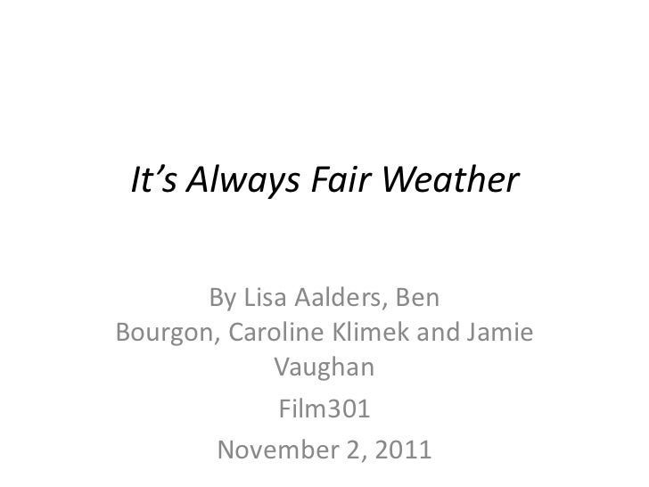 It's Always Fair Weather       By Lisa Aalders, BenBourgon, Caroline Klimek and Jamie             Vaughan             Film...