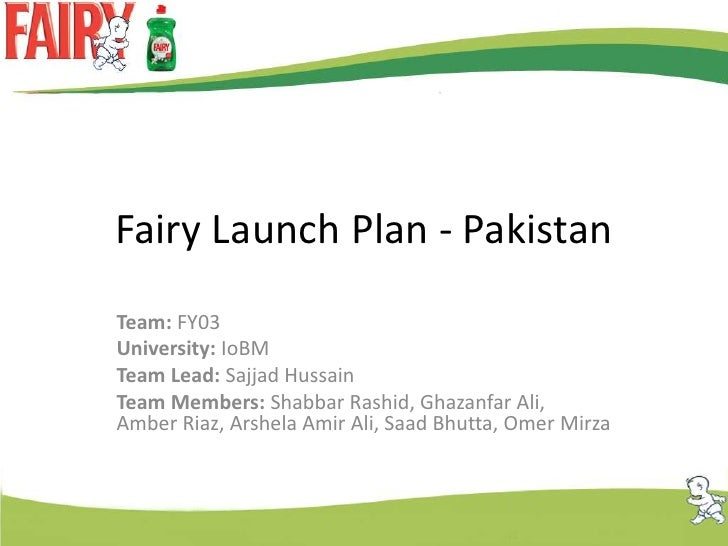 Fairy Launch Plan - Pakistan<br />Team: FY03<br />University: IoBM<br />Team Lead: SajjadHussain<br />Team Members: Shabba...