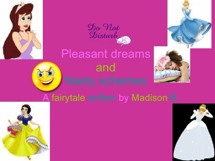 Pleasant dreams  and  Nasty schemes   A   fairytale   written   by   Madison   B.