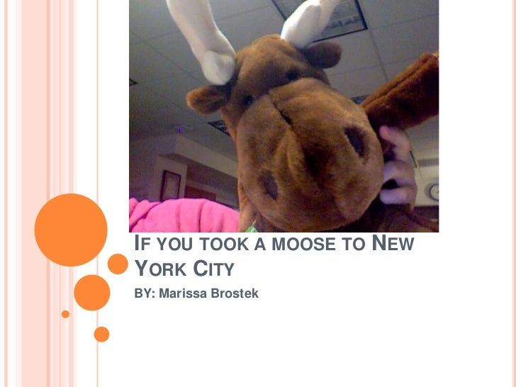 If you took a moose to New York City<br />BY: Marissa Brostek<br />