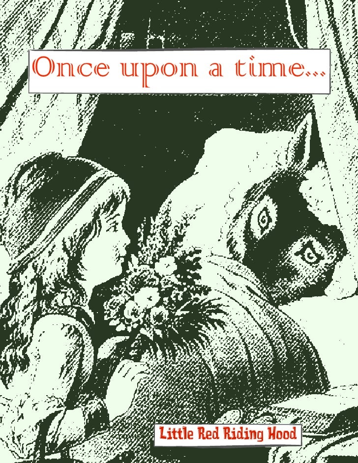 Once upon a time...             Little Red Riding Hood