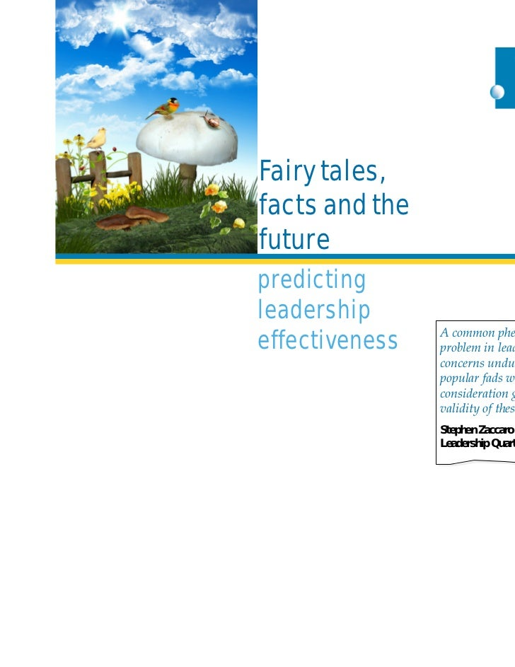 Fairy tales,facts and thefuturepredictingleadershipeffectiveness   A common phenomenon and                problem in leade...