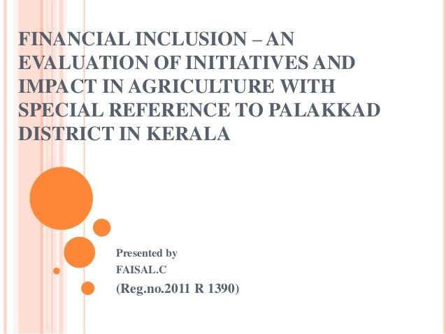 FINANCIAL INCLUSION – AN EVALUATION OF INITIATIVES AND IMPACT IN AGRICULTURE WITH SPECIAL REFERENCE TO PALAKKAD DISTRICT I...