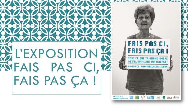 L'EXPOSITION FAIS PAS CI, FAIS PAS ÇA !