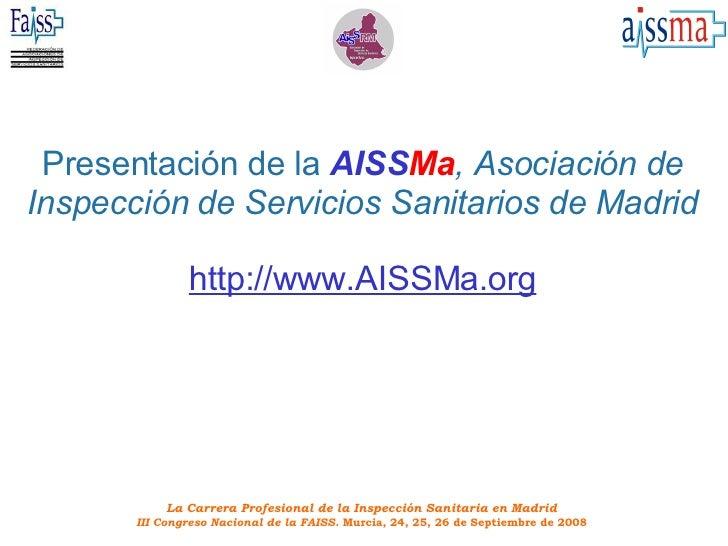 Presentación de la   AISS Ma , Asociación de Inspección de Servicios Sanitarios de Madrid http://www.AISSMa.org