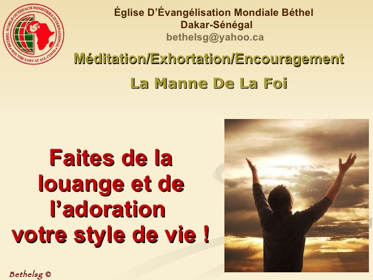 Faites de la louange et de l'adoration  votre style de vie ! Méditation/Exhortation/Encouragement La Manne De La Foi Églis...