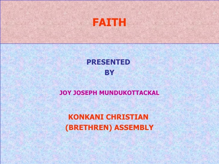 FAITH PRESENTED  BY JOY JOSEPH MUNDUKOTTACKAL KONKANI CHRISTIAN  (BRETHREN) ASSEMBLY
