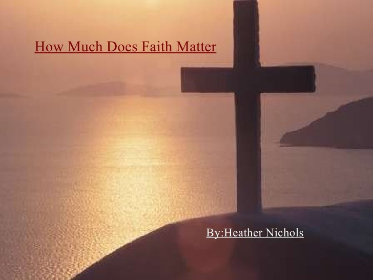 How Much Does Faith Matter By:Heather Nichols