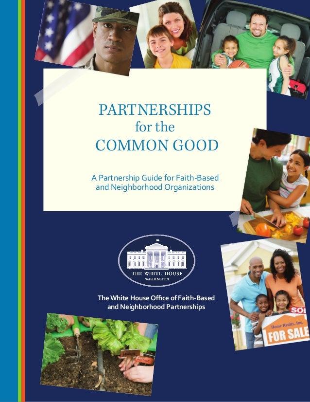 A Partnership Guide for Faith-Basedand Neighborhood OrganizationsPARTNERSHIPSfor theCOMMON GOODThe White House Office of F...