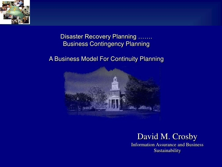 Disaster Recovery Planning …….<br />Business Contingency Planning<br />A Business Model For Continuity Planning<br />David...