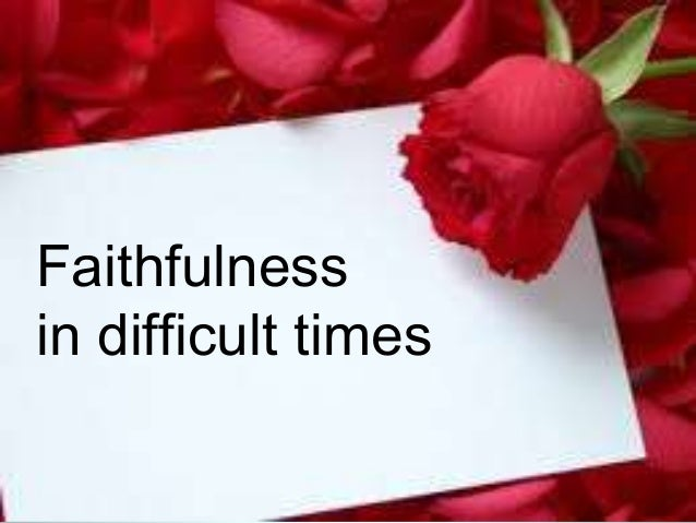Faithfulness in difficult times