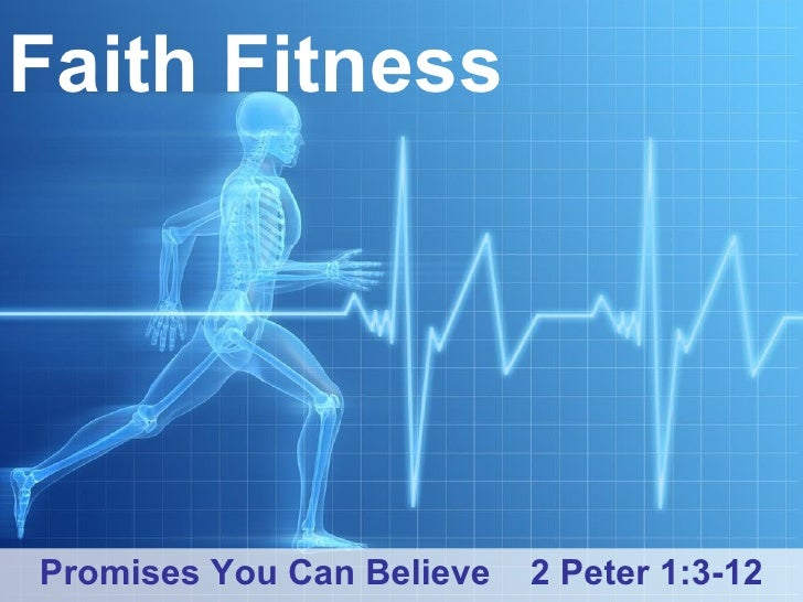 Faith Fitness Promises You Can Believe  2 Peter 1:3-12