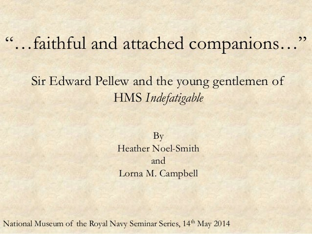 """""""…faithful and attached companions…"""" Sir Edward Pellew and the young gentlemen of HMS Indefatigable By Heather Noel-Smith ..."""