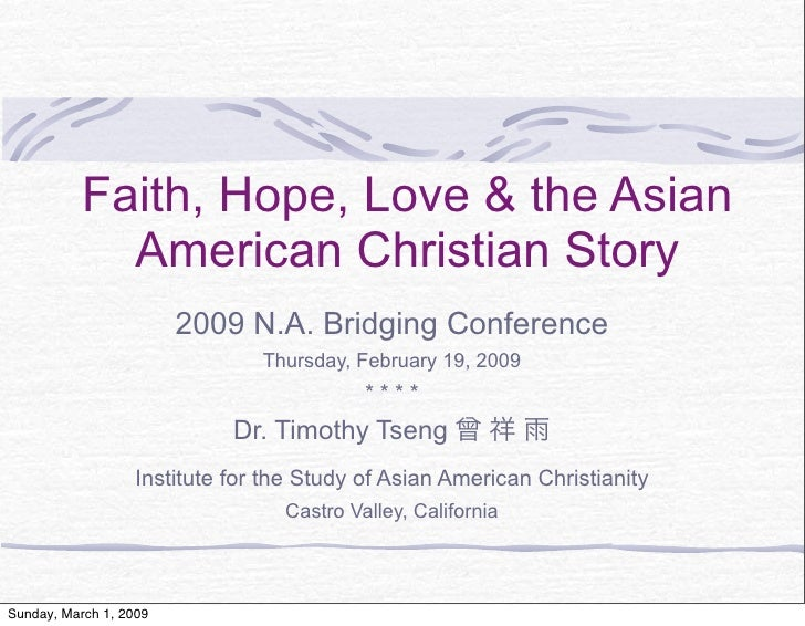 Faith, Hope, Love & the Asian              American Christian Story                         2009 N.A. Bridging Conference ...