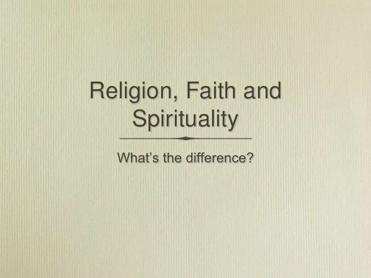 "Religion, Faith and    Spirituality  What""s the difference?"