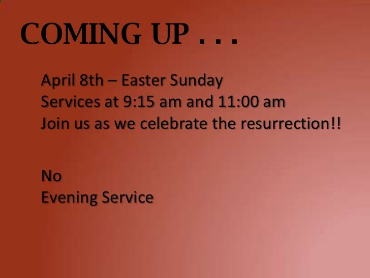 COMING UP . . . April 8th – Easter Sunday Services at 9:15 am and 11:00 am Join us as we celebrate the resurrection!! No E...