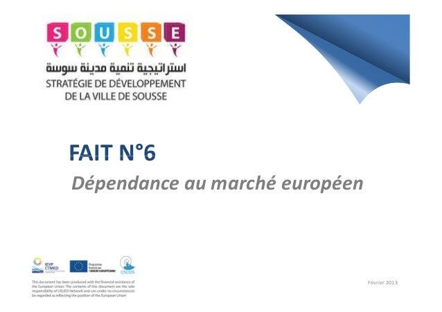 FAIT N°6FAIT N°6Dépendance au marché européenFévrier 2013