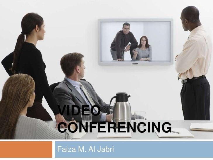 Video Conferencing<br />Faiza M. Al Jabri <br />