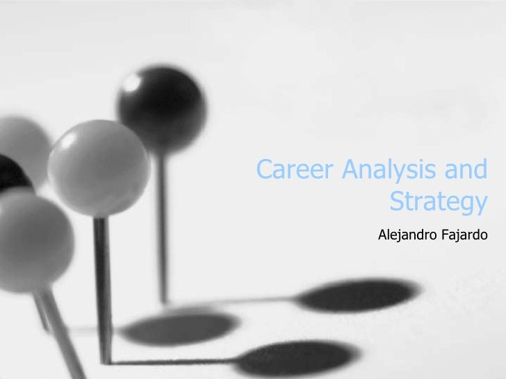 Career Analysis and Strategy<br />Alejandro Fajardo<br />
