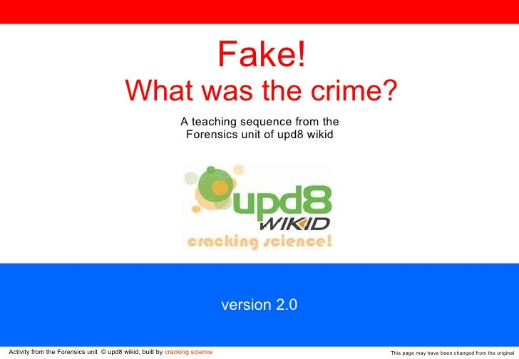 This page may have been changed from the original version 2.0 Fake! What was the crime? A teaching sequence from the  Fore...